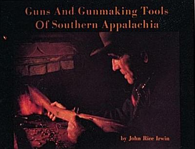 Guns and Gunmaking Tools of Southern Appalachia, the Story of the Kentucky Rifle -