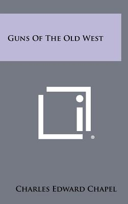 Guns of the Old West - Chapel, Charles Edward