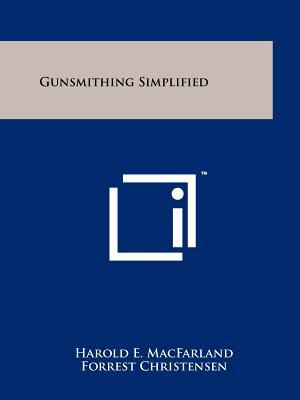 Gunsmithing Simplified - Macfarland, Harold E