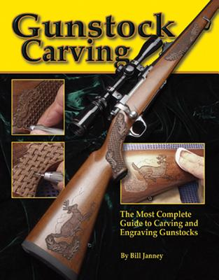 Gunstock Carving: A Step-By-Step Guide to Engraving Rifles and Shotguns - Janney, Bill