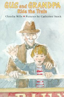 Gus and Grandpa Ride the Train - Mills, Claudia