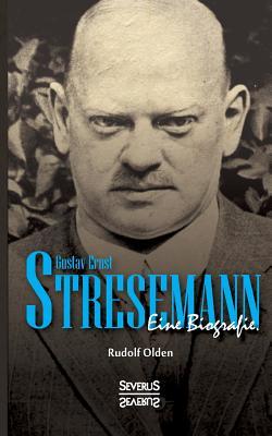 Gustav Ernst Stresemann. Eine Biographie. - Olden, Rudolf
