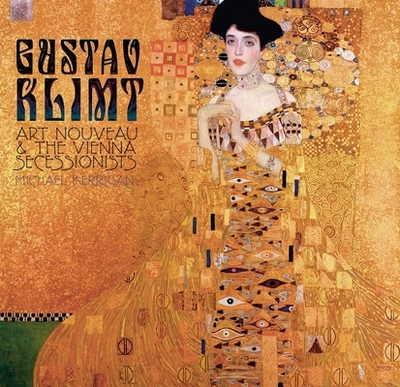 Gustav Klimt: Art Nouveau and the Vienna Secessionists - Kerrigan, Michael