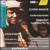 Gustav Mahler: Kindertotenlieder; Adagio from Symphony No. 10 - Cornelia Kallisch (mezzo-soprano); SWR Baden-Baden and Freiburg Symphony Orchestra; Michael Gielen (conductor)