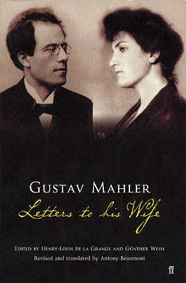 Gustav Mahler: Letters to His Wife - Grange, Henry-Louis De La (Editor), and Beaumont, Antony (Translated by)