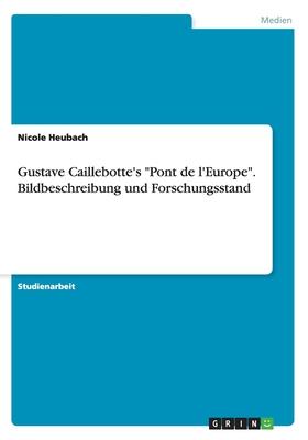 """Gustave Caillebotte's """"Pont de L'Europe."""" Bildbeschreibung Und Forschungsstand - Heubach, Nicole"""