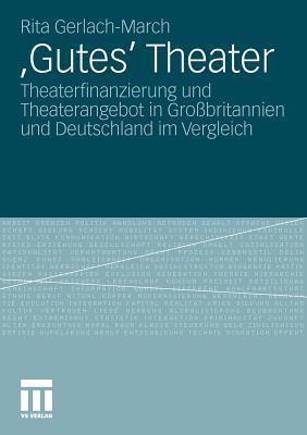 'gutes' Theater: Theaterfinanzierung Und Theaterangebot in Gro?britannien Und Deutschland Im Vergleich - Gerlach-March, Rita
