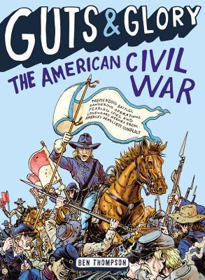 Guts & Glory: The American Civil War - Thompson, Ben