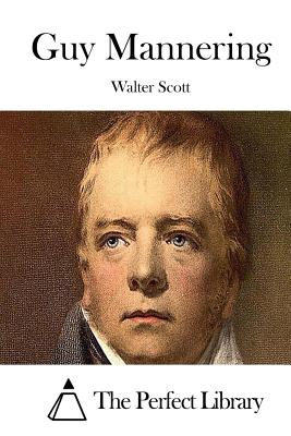Guy Mannering - Scott, Walter, and The Perfect Library (Editor)