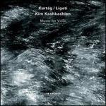 György Kurtág, György Ligeti: Music for Viola