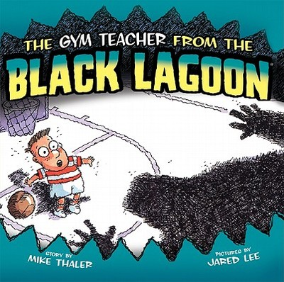 Gym Teacher from the Black Lagoon - Thaler, Mike