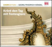 H�ndel: Kr�nt den Tag mit Festesglanz - Akademie f�r Alte Musik, Berlin; Camerata Musica; Ernst Haefliger (tenor); Berlin Radio Chorus (choir, chorus);...