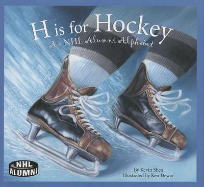 H Is for Hockey: An NHL Alumni Alphabet - Shea, Kevin