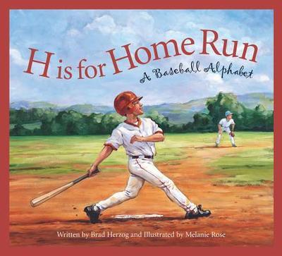 H Is for Home Run: A Baseball - Herzog, Brad, and Rose, Melanie (Illustrator)