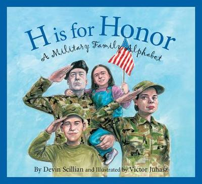 H Is for Honor: A Millitary Family Alphabet - Devin Scillian