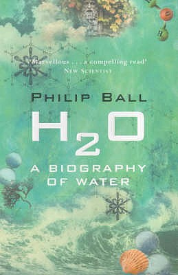 H2O: A Biography of Water - Ball, Philip