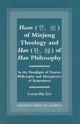 Haan of Minjung Theology and Han of Han Philosophy: In the Paradigm of Process Philosophy and Metaphysics of Relatedness - Son, Chang Hee