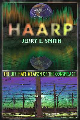 Haarp: The Ultimate Weapon of the Conspiracy - Smith, Jerry E.