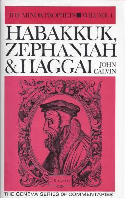 Habakkuk, Zephaniah, Haggai: Commentary on the Twelve Minor Prophets: Volume 4 - John, Calvin, and Calvin, John, and Owen, John (Translated by)