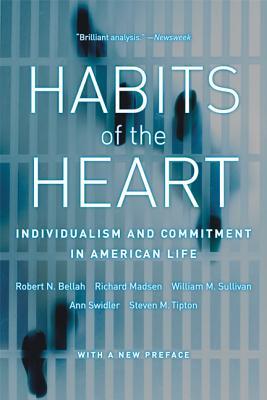 Habits of the Heart: Individualism and Commitment in American Life - Bellah, Robert N