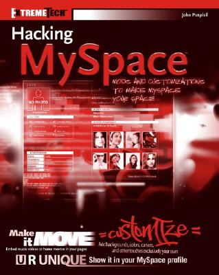Hacking MySpace: Customizations and Mods to Make MySpace Your Space - Pospisil, John