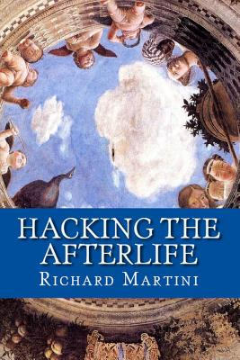 Hacking the Afterlife: Practical Advice from the Flipside - Martini, Richard