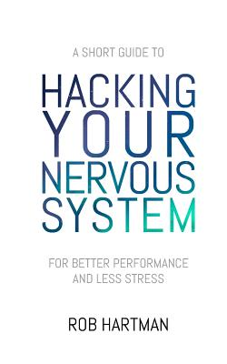 Hacking Your Nervous System - Hartman, Rob