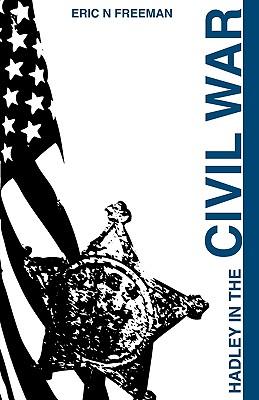 Hadley in the Civil War - Freeman, Eric N