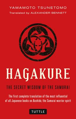 Hagakure: The Secret Wisdom of the Samurai - Tsunetomo, Yamamoto, and Bennett, Alexander (Translated by)
