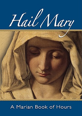 Hail Mary: A Marian Book of Hours - Storey, William George (Compiled by)