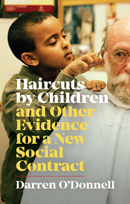 Haircuts by Children, and Other Evidence for a New Social Contract - O'Donnell, Darren