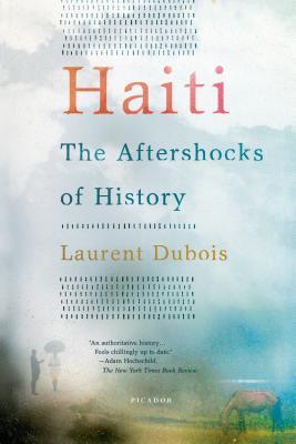Haiti: The Aftershocks of History - Dubois, Laurent