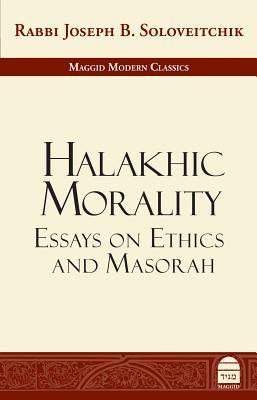 Halakhic Morality: Essays on Ethics and Masorah - Soloveitchik, Joseph B, Rabbi