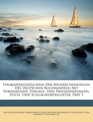 Halbjahrsverzeichnis Der Neuerscheinungen Des Deutschen Buchhandels: Mit Voranzeigen, Verlags- Und Preisanderungen, Stich- Und Schlagwortregister - Bcherei, Deutsche, and Bucherei, Deutsche