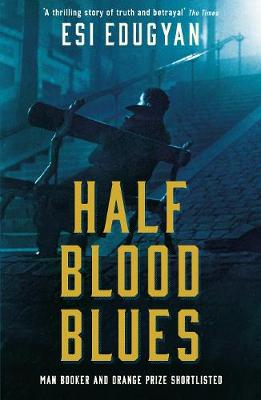 Half Blood Blues: Shortlisted for the Man Booker Prize 2011 - Edugyan, Esi