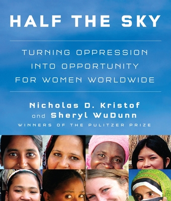 Half the Sky: Turning Oppression Into Opportunity for Women Worldwide - Kristof, Nicholas D and Sheryl Wudunn
