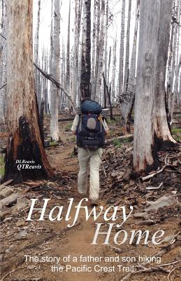Halfway Home: The Story of a Father and Son Hiking the Pacific Crest Trail - Reavis, Donald, and Reavis, Quentin