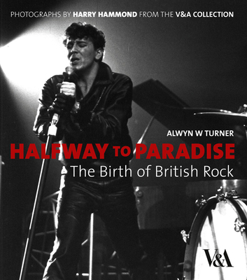 Halfway to Paradise: The Birth of British Rock - Turner, Alwyn W, and Hammond, Harry (Photographer)