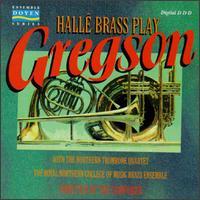 Hallé Brass Play Gregson - Andrew Berryman (trombone); Andrew Duncan (tuba); Chris Houlding (trombone); Gareth Small (trumpet); Hallé Brass;...