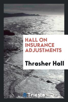 Hall on Insurance Adjustments - Hall, Thrasher