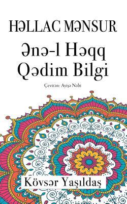 Hallac Mansur, Ene'l Haqq Qadim Bilgi - Yesiltash, Kevser, and Nebi, Ayishe (Translated by)
