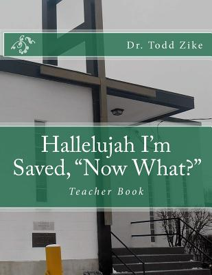"Hallelujah I'm Saved, ""now What?"": Teacher Book - Zike, Dr Todd"