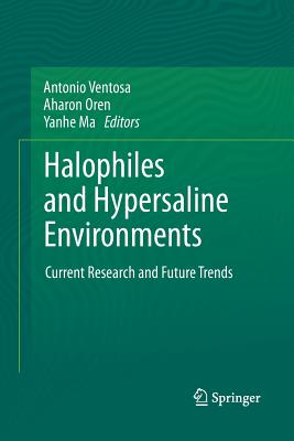Halophiles and Hypersaline Environments: Current Research and Future Trends - Ventosa, Antonio (Editor), and Oren, Aharon (Editor), and Ma, Yanhe (Editor)
