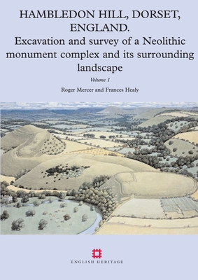 Hambledon Hill, Dorset, England: Excavation and Survey of a Neolithic Monument Complex and Its Surrounding Landscape - Healy, Frances, and Mercer, Roger, Professor