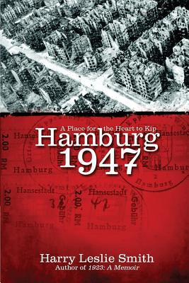 Hamburg 1947: A Place for the Heart to Kip - Smith, Harry Leslie