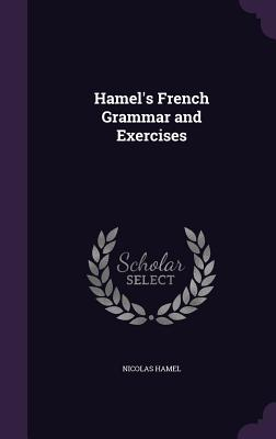 Hamel's French Grammar and Exercises - Hamel, Nicolas