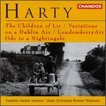 Hamilton Harty: The Children of Lir; Variations on a Dublin Air; Londonderry Air; Ode to a Nightingale