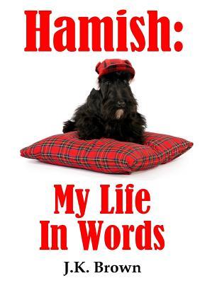 Hamish: My Life in Words - Brown, J K