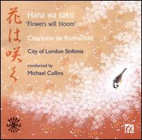 Hana wa Saku (Flowers will Bloom) - Charlotte de Rothschild (soprano); City of London Sinfonia; Michael Collins (conductor)
