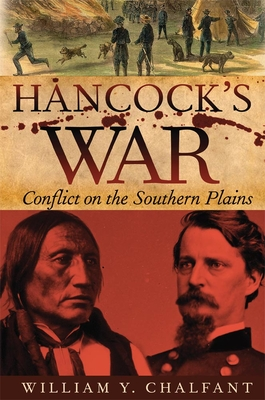 Hancock's War: Conflict on the Southern Plains - Chalfant, William Y